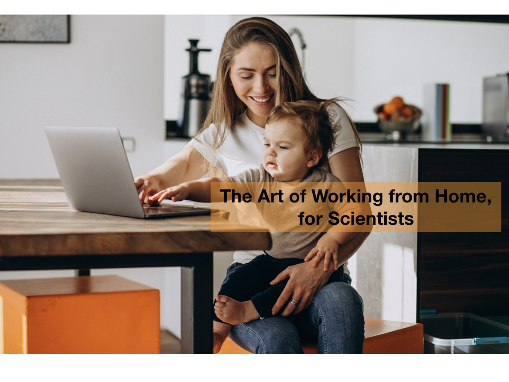 Scientists Working from Home - Practicalities and Wellbeing